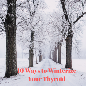 WINTERIZE YOUR THYROID: 10 TIPS FOR HASHIMOTO'S FIGHTERS