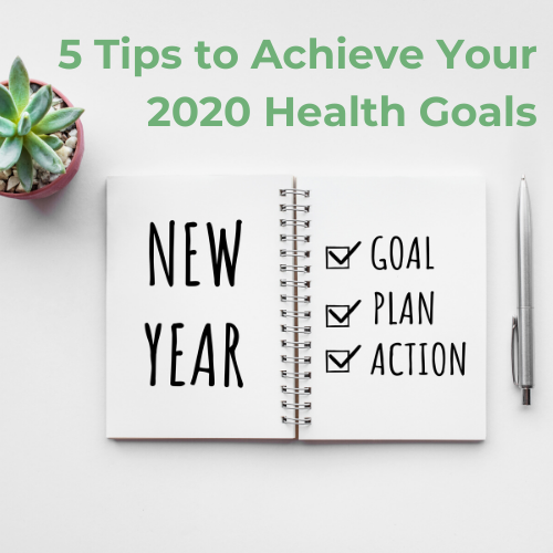 5 Tips To Achieve Your 2020 Health Goals