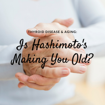 Thyroid Disease and Aging: Is Hashimoto's Making You Old?